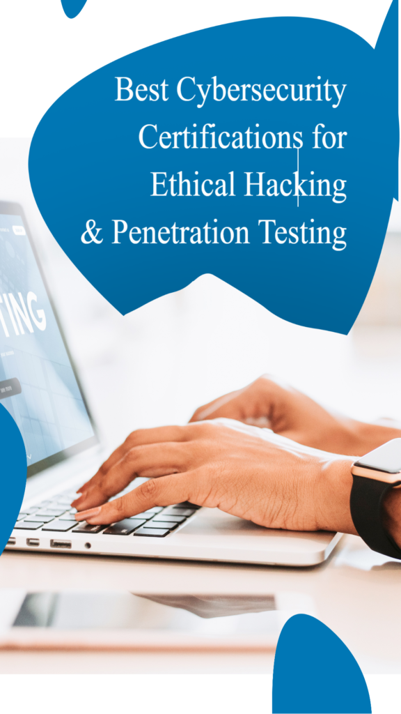 Best Cybersecurity Certifications for Penetration testing and Ethical Hacking